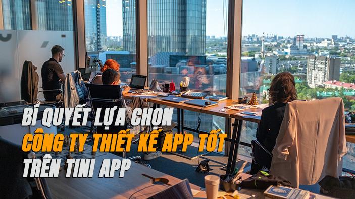 Mách bạn 5 bí quyết lựa chọn công ty thiết kế app tốt trên Tini App